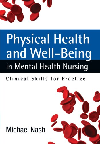 Physical Health And Well-Being In Mental Health Nursing: Clinical Skills For Practice: Clinical Skills for Practice By Michael Nash