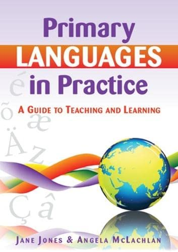 Primary Languages in Practice: A Guide to Teaching and Learning By Jane Jones