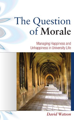 The Question of Morale: Managing Happiness and Unhappiness in University Life By David Watson