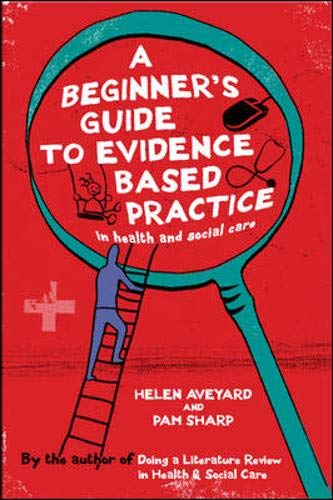 A Beginner's Guide to Evidence Based Practice in Health and Social Care By Helen Aveyard