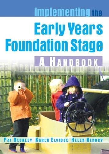 Implementing the Early Years Foundation Stage: A Handbook By Pat Beckley