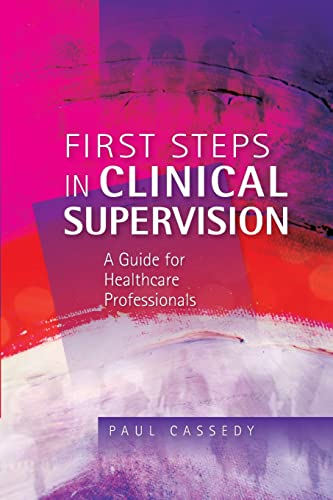 First Steps in Clinical Supervision: A Guide for Healthcare Professionals By Paul Cassedy