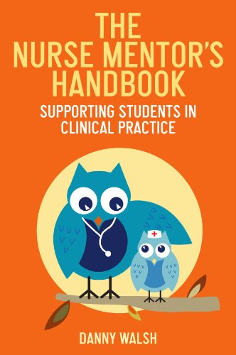 The Nurse Mentor's Handbook: Supporting Students in Clinical Practice by Danny Walsh