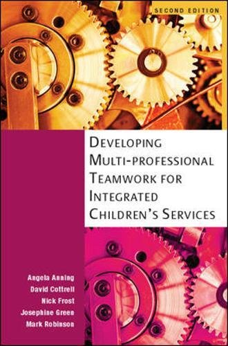Developing Multiprofessional Teamwork for Integrated Children's Services By Angela Anning