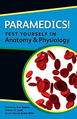 Paramedics! Test yourself in Anatomy and Physiology By Katherine Rogers