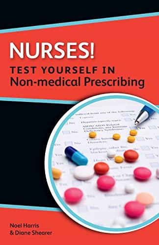 Nurses! Test yourself in Non-medical Prescribing By Noel Harris