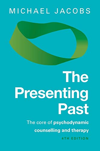 The Presenting Past: The Core Of Psychodynamic Counselling And Therapy By Michael Jacobs