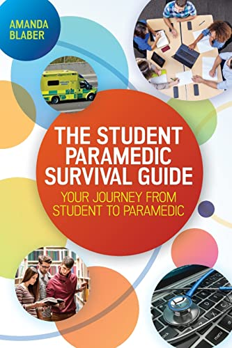The Student Paramedic Survival Guide: Your Journey from Student to Paramedic By Amanda Blaber