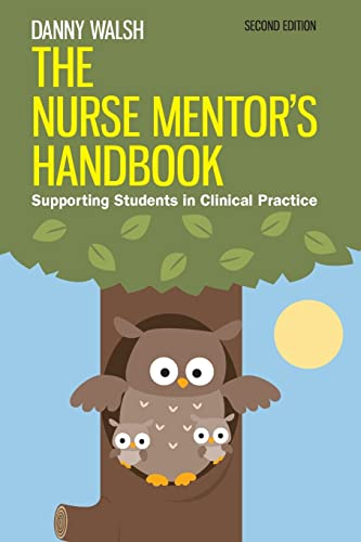 The Nurse Mentor's Handbook: Supporting Students in Clinical Practice: Supporting Students in Clinical Practice by Danny Walsh