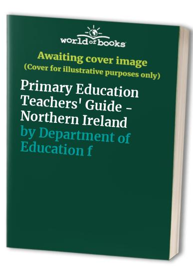 Primary Education Teachers' Guide - Northern Ireland By Department of Education for Northern Ireland