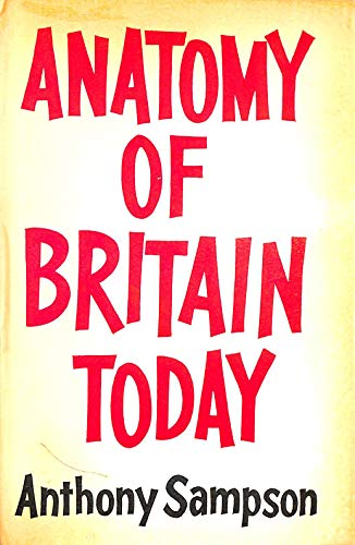 Anatomy of Britain Today By Anthony Sampson