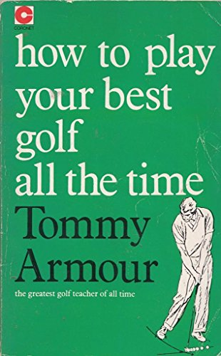 How to Play Your Best Golf All the Time (Teach Yourself) By Tommy Armour