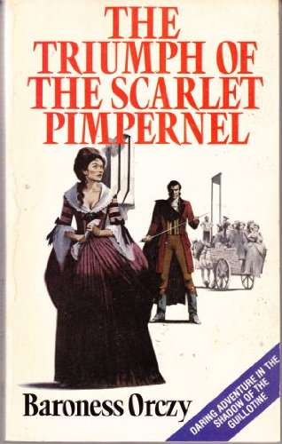 The Triumph of the Scarlet Pimpernel By Baroness Emmuska Orczy