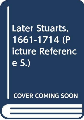 Later Stuarts, 1661-1714 By Boswell Taylor