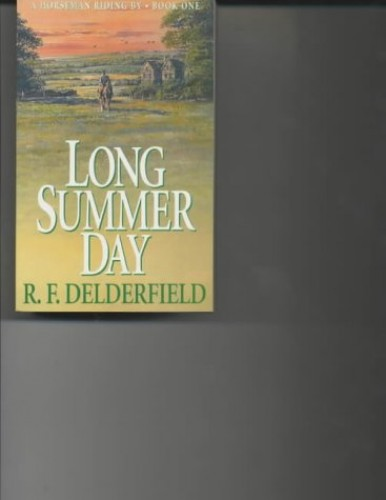 Long Summer Day (Horseman Riding By Trilogy: Volume 1) By R. F. Delderfield