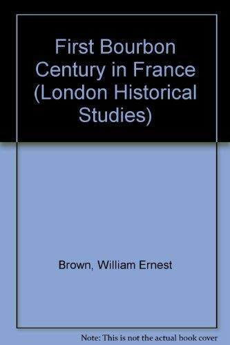 First Bourbon Century in France By William Ernest Brown
