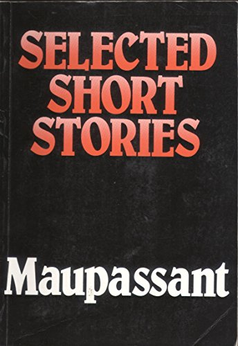 Selected Short Stories By Guy de Maupassant