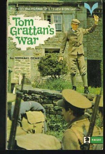 Tom Grattan's War By M. Deakin