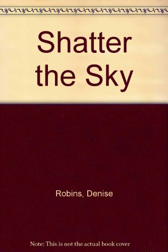 Shatter the Sky By Denise Robins