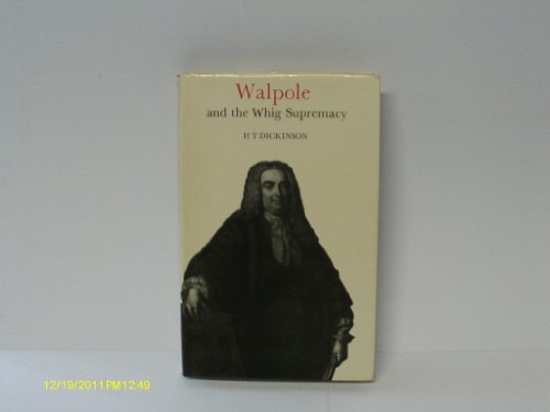 Walpole and the Whig Supremacy By H. T. Dickinson