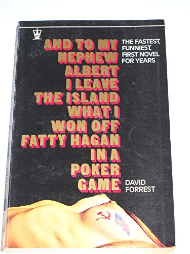 And to My Nephew Albert I Leave the Island What I Won Off Fatty Hagan in a Poker Game By David Forrest
