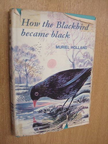 How the Blackbird Became Black By Muriel Holland