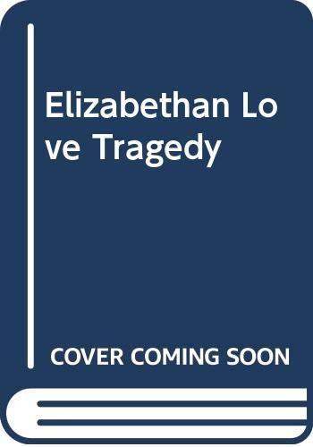 Elizabethan Love Tragedy By Leonora Leet Brodwin