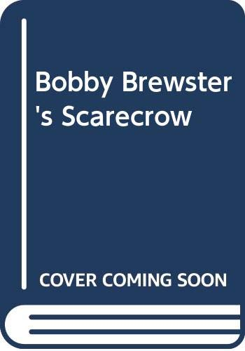 Bobby Brewster's Scarecrow By H.E. Todd