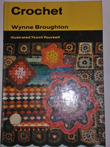 Crochet (Illustrated Teach Yourself) By Wynne Broughton
