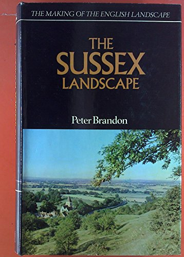 The Sussex Landscape (Making of the English Landscape) By Peter Brandon