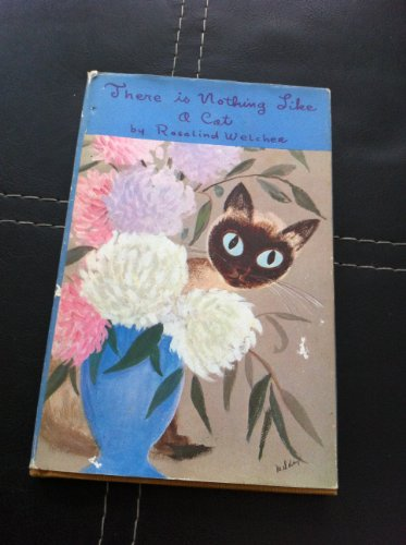 There is Nothing Like a Cat By Rosalind Welcher