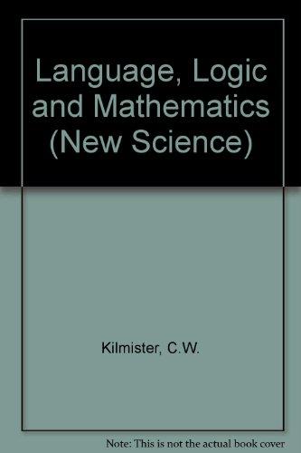 Language, Logic and Mathematics By C. W. Kilmister