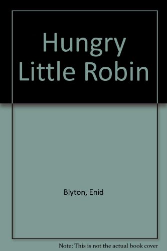 Hungry Little Robin By Enid Blyton