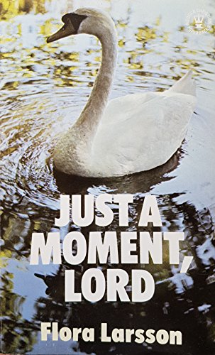 Just a Moment Lord By Flora Larsson