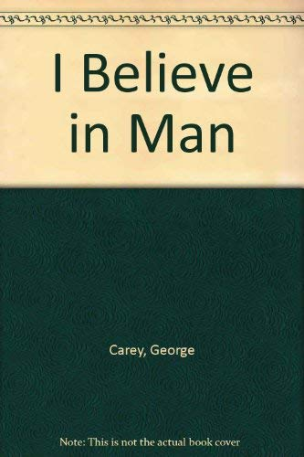 I Believe in Man By George Carey