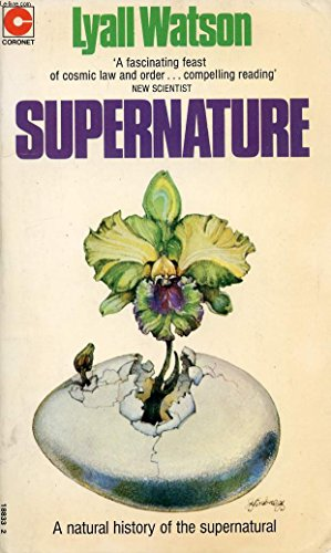 Supernature : A Natural History of the Supernatural By Lyall Watson