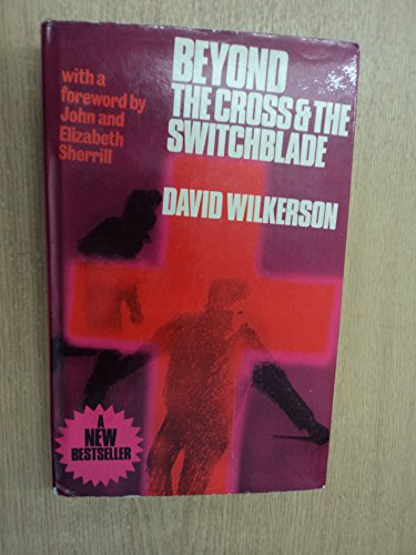 Beyond the Cross and the Switchblade By David Wilkerson