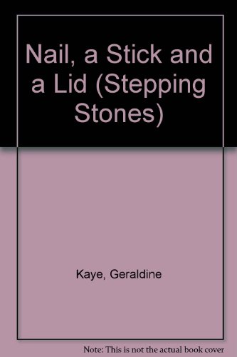 Nail, a Stick and a Lid By Geraldine Kaye