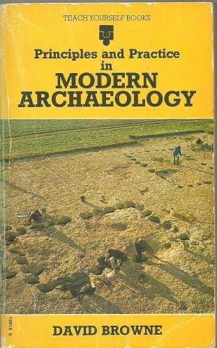Principles and Practice in Modern Archaeology By David Brown