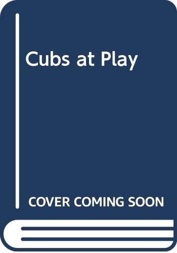 Cubs at Play By Stephen (delete) Andrews