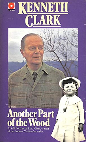 Another Part of the Wood By Sir Kenneth Clark