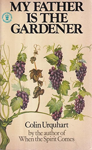 My Father is the Gardener By Colin Urquhart