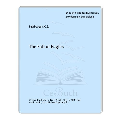 Fall of Eagles By C.L. Sulzberger
