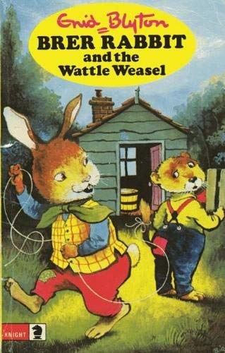 Brer Rabbit and the Wattle Weasel By Enid Blyton