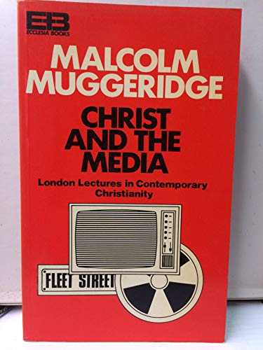 Christ and the Media (London lectures in contemporary Christianity) By Malcolm Muggeridge
