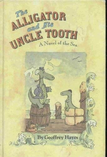Alligator and His Uncle Tooth By Geoffrey Hayes