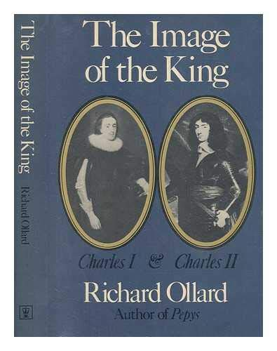 Image of the King: Charles I and Charles II By Richard Lawrence Ollard