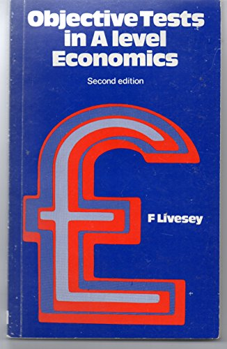 Objective Tests in Advanced Level Economics By Frank Livesey
