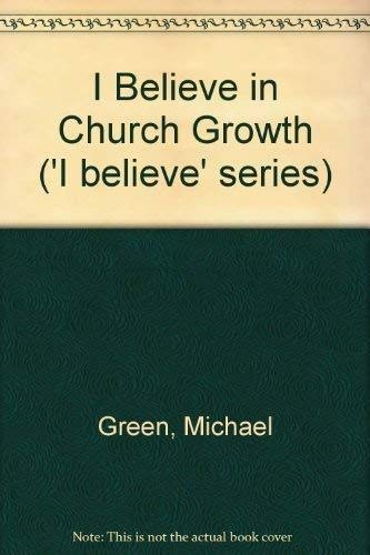 I Believe in Church Growth By Michael Green