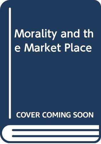 Morality and the Market Place By Brian Griffiths